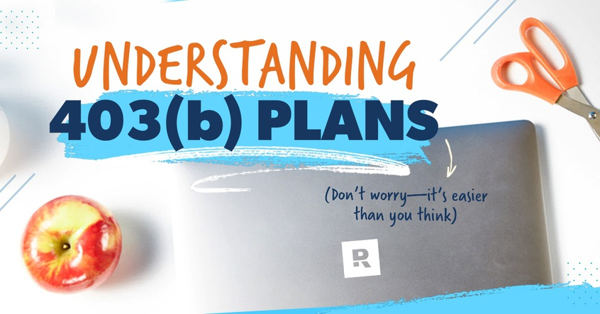 Understanding a 403(b) plan.