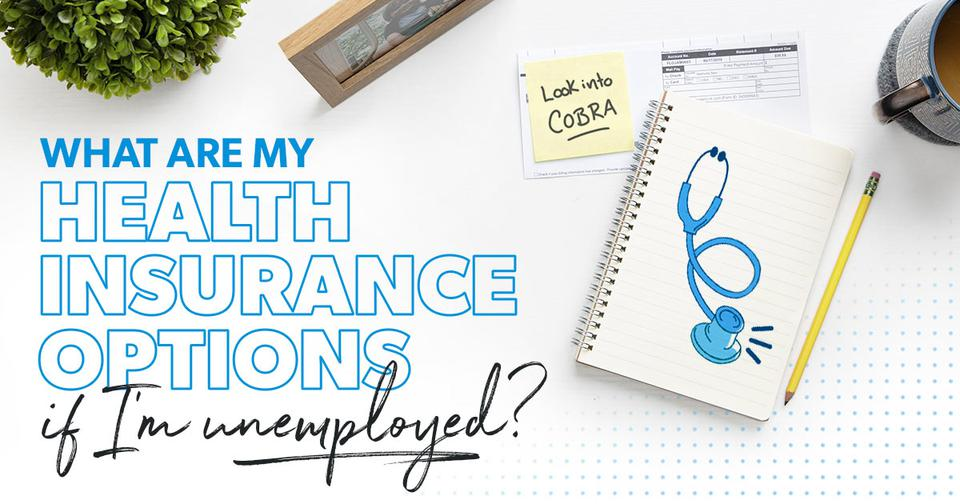 What Are Your Health Care Options if You're Unemployed ...