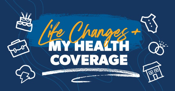 Life Changes + My Health Coverage