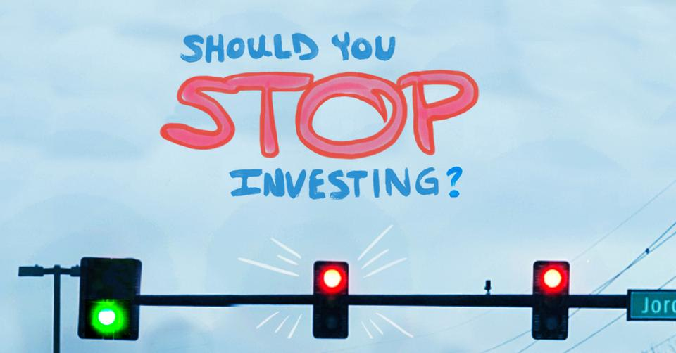 When You Should Stop Investing